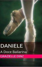 ❤Daniele A Doce Bailarina  Livro:1❤(Concluído ) Em Processo De Retirada by grazzyydiniz