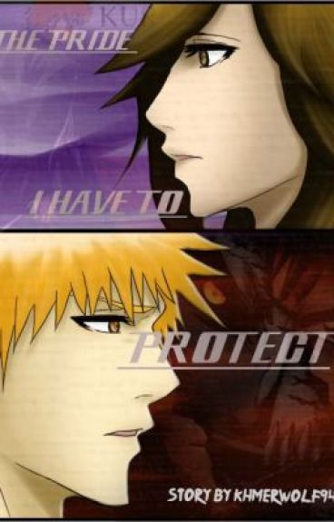 The Pride I Have to Protect. Bleach story. [Oh hold]