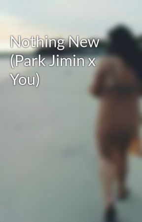 Nothing New (Park Jimin x You) - Nothing New (Park Jimin x You ft
