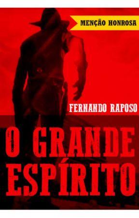 O GRANDE ESPÍRITO (Conto em 3 partes) by FernandoRaposo