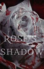 Rose's Shadow by start_screaming