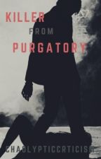 Killer From Purgatory    BBS by ChaolypticCrticism
