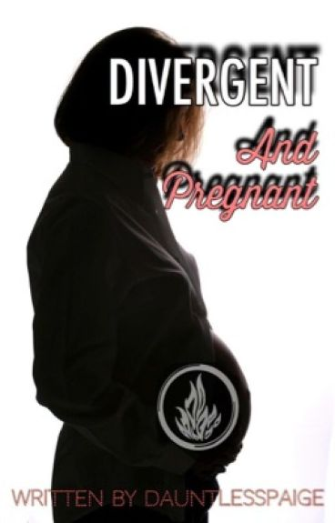 Divergent and Pregnant