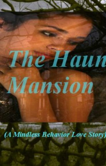 The Haunted Mansion ( A Mindless Behavior Horror Love Story-Prodigy) {Completed} by JeniyaEdwards