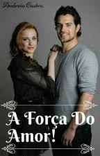 A FORÇA DO AMOR  by AndreiaCastro731