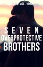 Seven Overprotective Brothers by Little_Miss_Fashion