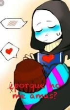 ¿Porque No Me Amas? (Frisk X Sans) Altertale by Rett13