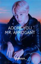 Adore You Mr. Arrogant ✔️ by TaeByun_