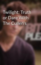 Twilight: Truth or Dare With The Cullen's by Rach2010
