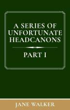 A Series of Unfortunate Headcanons (Part 1) by Jane_Walker