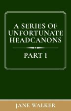 A Series of Unfortunate Headcanons by Jane_Walker