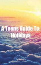 A Teens Guide To: Holidays by ATeensBlog