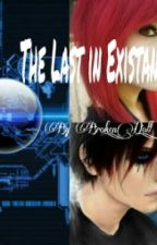 The Last In Existence by Broken_Doll_