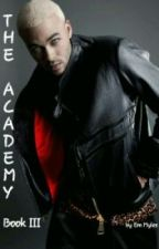 The Academy - Book III by emmyles