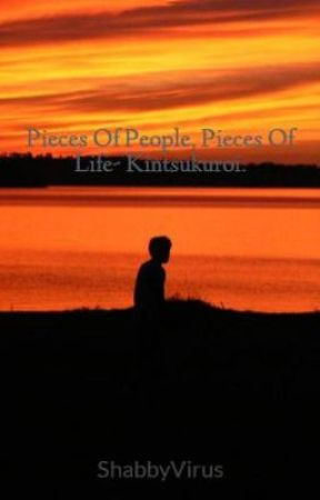 Pieces Of People, Pieces Of Life- Kintsukuroi. by ShabbyVirus