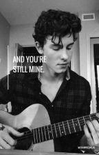 And you're still mine |S.M. by shawniegirlxo
