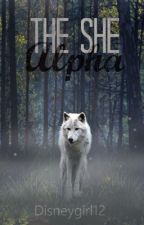 The She Alpha (Book 1) by DisneyGirl12