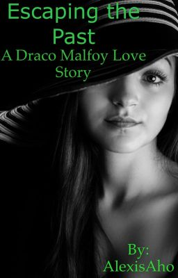 Escaping the Past (Draco Malfoy Love Story) COMPLETE but ...