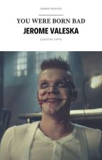 You Were Born Bad {Jerome Valeska FanFic} •Book One• by carrothead93
