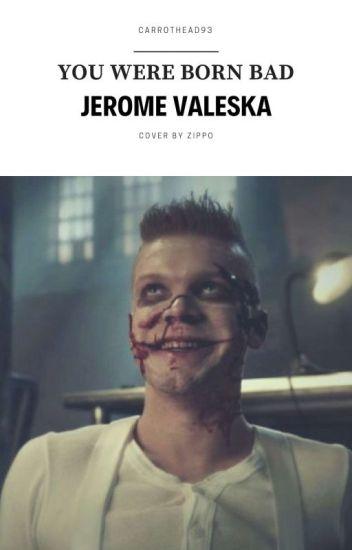 You Were Born Bad ||Jerome Valeska|| - gingerbabyyyy - Wattpad