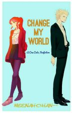 Change My World - A One Outs Fanfiction by AmeenahDelacruz