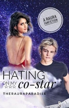 *Editing* Hating on my Co-Star (Raura Fanfiction) by TheHipsterNotebook