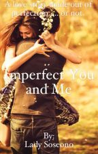 Imperfect You and Me (Slow Update) by TheElusiveDuchess