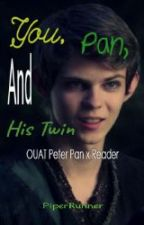 You, Pan, and His Twin [OUAT Peter Pan X Reader] by PiperRunner