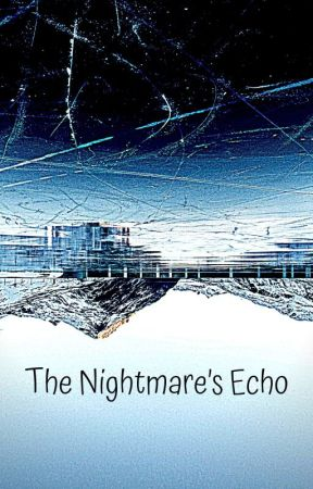 The Nightmares Echo by ChocoNajma