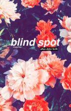 blind spot | e.d by icygrlxo