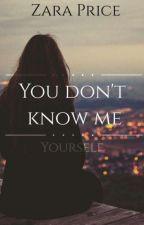 You Don't Know Me  by ZaraPrice