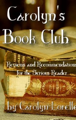 Carolyn's Book Club - Reviews and Recommendations for the Serious Reader