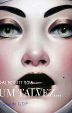 Um talvez... by Dalpontt