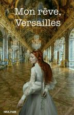 Mon Rêve, Versailles T.1 by Eylulkara25