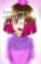 Sonic Crew + Glitterforce: Ask Or Dare  by BettyNoire123