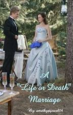 "A ""Life or Death"" Marriage  by amethystjewel04"