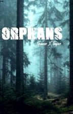 ORPHANS by itsspencerstaylor