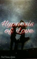 Hypnosis of Love by OneTimesAgain