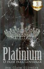 Platinium - O Passe Para Governar [Sempre Revisando] by AnaClaraOli_Angel