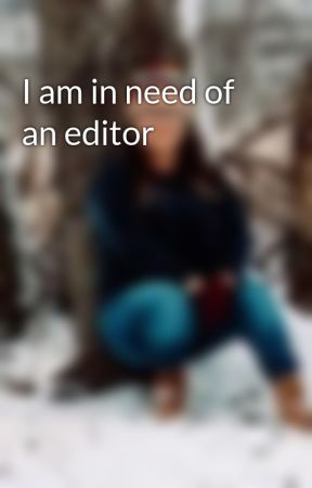 I am in need of an editor by syleena32904