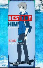 Destroy Him 《TordTom/TomTord~ Highschool au》 by thatLametOm