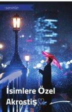 ISIMLERE ÖZEL AKROSTİŞ  by karanlik_ruhlarda