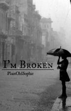 I'm Broken (Liam Payne Fanfiction) by PlainOldSophie