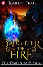 Daughter of Fire: The Darkness Rising by DawnTreader2016