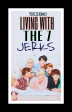 Living with 7 jerks || BTS (COMPLETED) by YeolIcka6113
