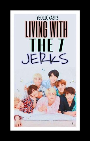 Living with 7 jerks || BTS (COMPLETED)