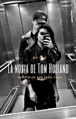 La novia de Tom Holland  ( Tom y tú )  by pamehoranpayne