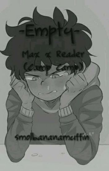 Empty /// Max x Reader (Camp Camp) [ON HOLD]