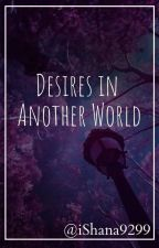 Desires In Another World by iShana9299