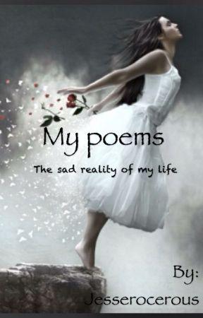 My poems, the sad reality of my life by Jesserocerous